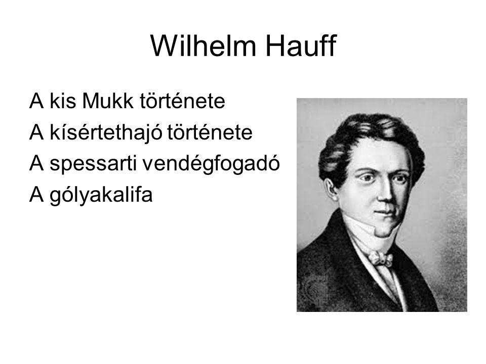Wilhelm Hauff A kis Mukk története A kísértethajó története A spessarti vendégfogadó A gólyakalifa