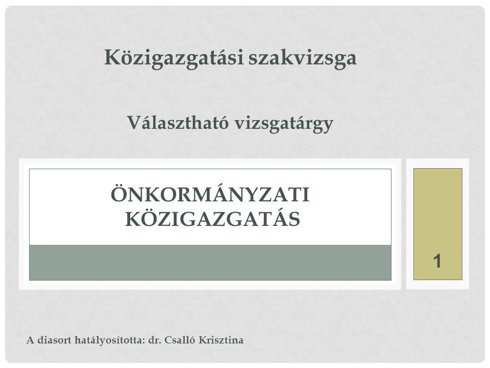 1 Közigazgatási szakvizsga Választható vizsgatárgy ÖNKORMÁNYZATI KÖZIGAZGATÁS A diasort hatályosította: dr. Csalló Krisztina