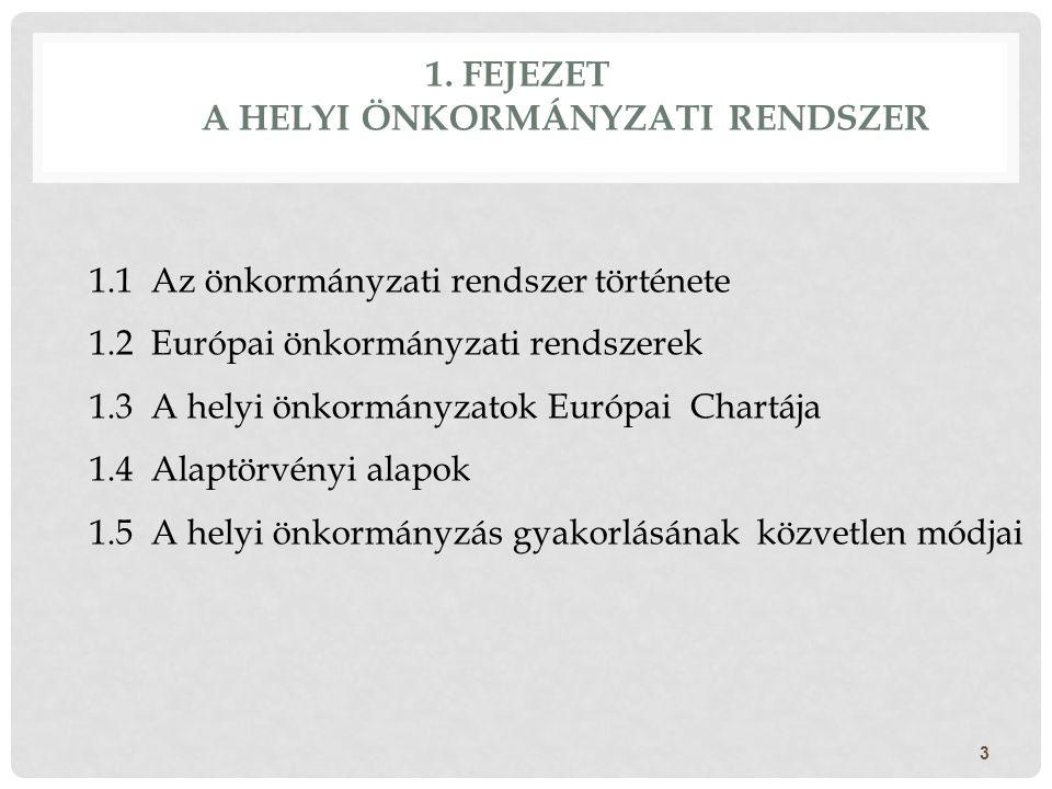 1. FEJEZET A HELYI ÖNKORMÁNYZATI RENDSZER 3 1.1 Az önkormányzati rendszer története 1.2 Európai önkormányzati rendszerek 1.3 A helyi önkormányzatok Eu