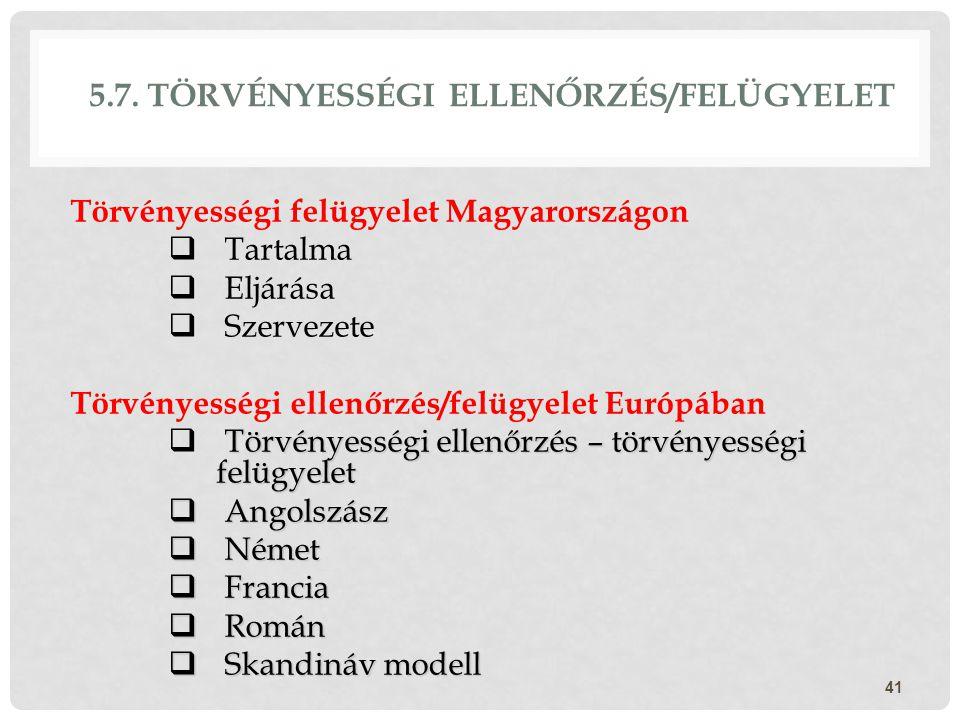 5.7. TÖRVÉNYESSÉGI ELLENŐRZÉS/FELÜGYELET Törvényességi felügyelet Magyarországon  Tartalma  Eljárása  Szervezete Törvényességi ellenőrzés/felügyele