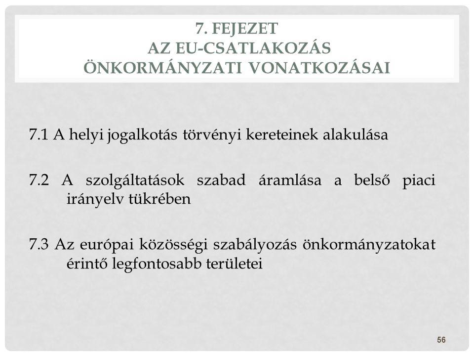 7. FEJEZET AZ EU-CSATLAKOZÁS ÖNKORMÁNYZATI VONATKOZÁSAI 7.1 A helyi jogalkotás törvényi kereteinek alakulása 7.2 A szolgáltatások szabad áramlása a be