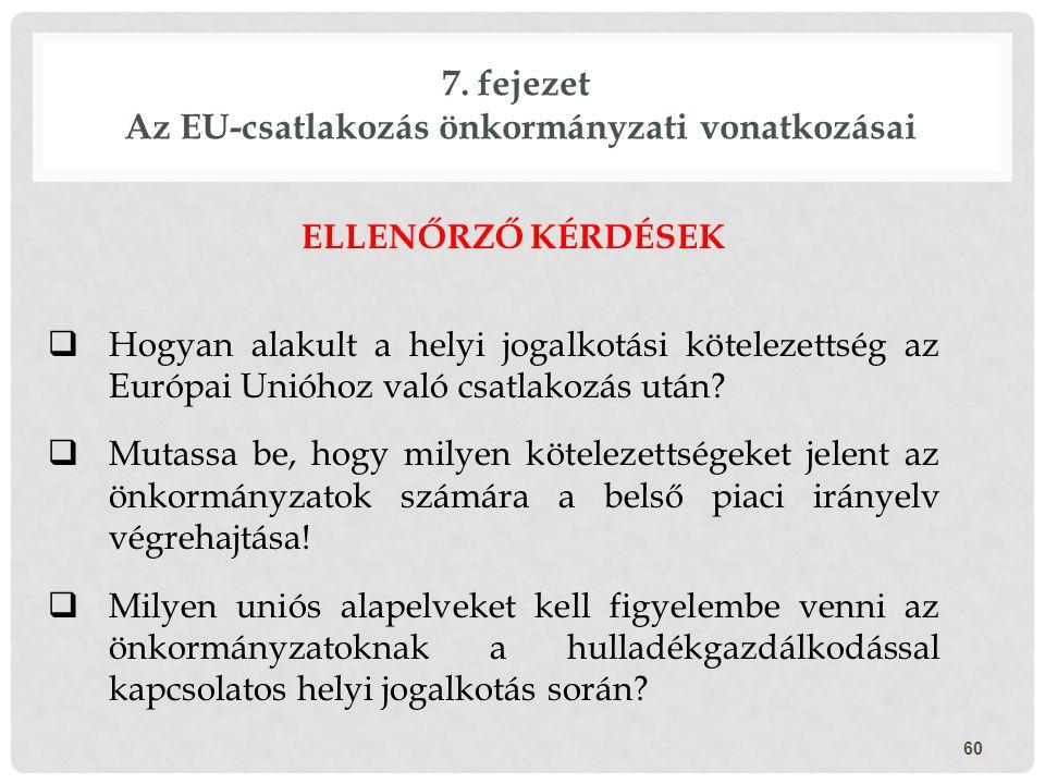 ELLENŐRZŐ KÉRDÉSEK  Hogyan alakult a helyi jogalkotási kötelezettség az Európai Unióhoz való csatlakozás után?  Mutassa be, hogy milyen kötelezettsé