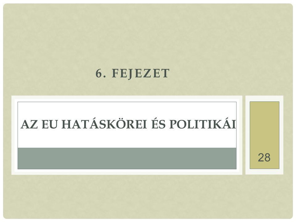 28 6. FEJEZET AZ EU HATÁSKÖREI ÉS POLITIKÁI