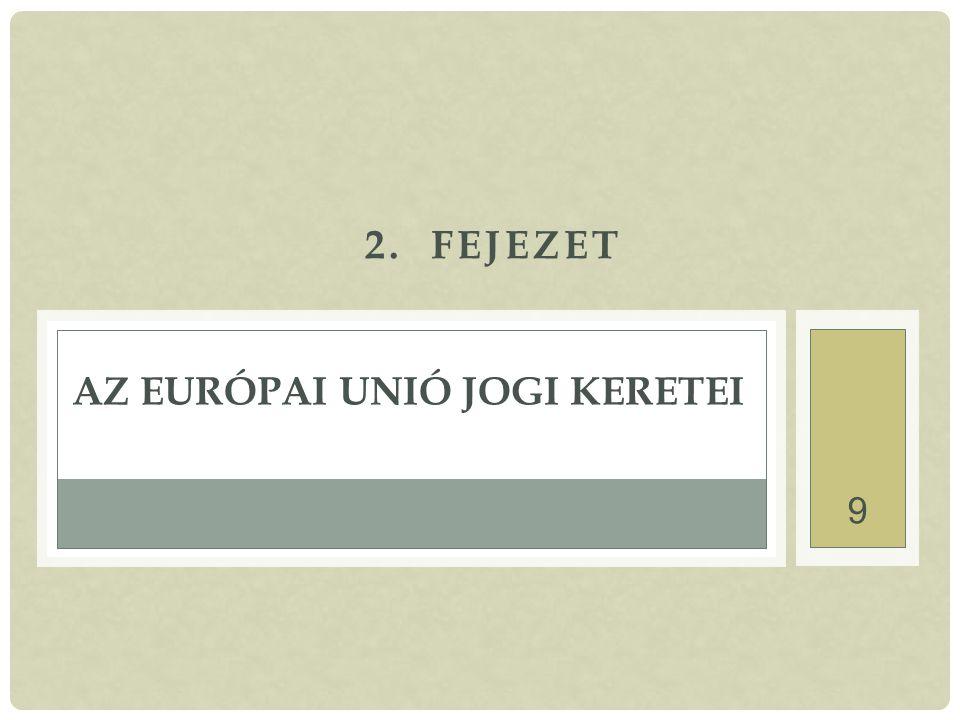 9 2. FEJEZET AZ EURÓPAI UNIÓ JOGI KERETEI