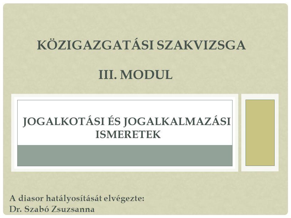 JOGALKOTÁSI ÉS JOGALKALMAZÁSI ISMERETEK KÖZIGAZGATÁSI SZAKVIZSGA III.