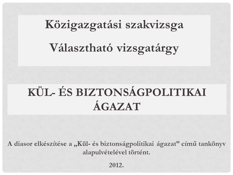 """A diasor elkészítése a """"Kül- és biztonságpolitikai ágazat"""" című tankönyv alapulvételével történt. 2012. Közigazgatási szakvizsga Választható vizsgatár"""