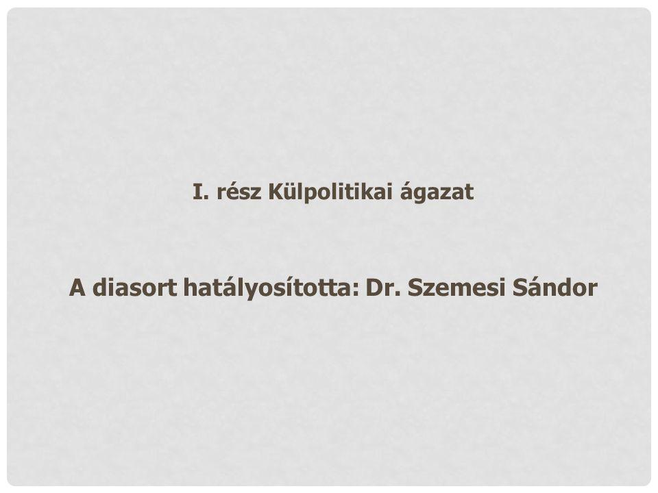 I. rész Külpolitikai ágazat A diasort hatályosította: Dr. Szemesi Sándor