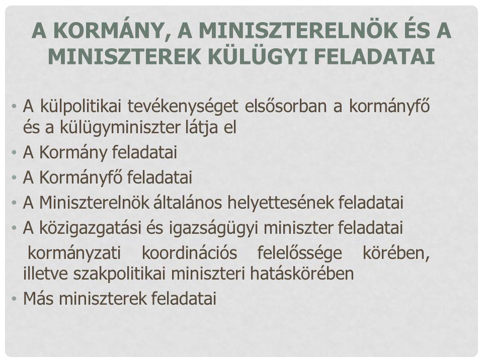A KORMÁNY, A MINISZTERELNÖK ÉS A MINISZTEREK KÜLÜGYI FELADATAI A külpolitikai tevékenységet elsősorban a kormányfő és a külügyminiszter látja el A Kor