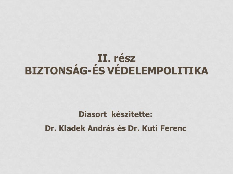 II. rész BIZTONSÁG-ÉS VÉDELEMPOLITIKA Diasort készítette: Dr. Kladek András és Dr. Kuti Ferenc