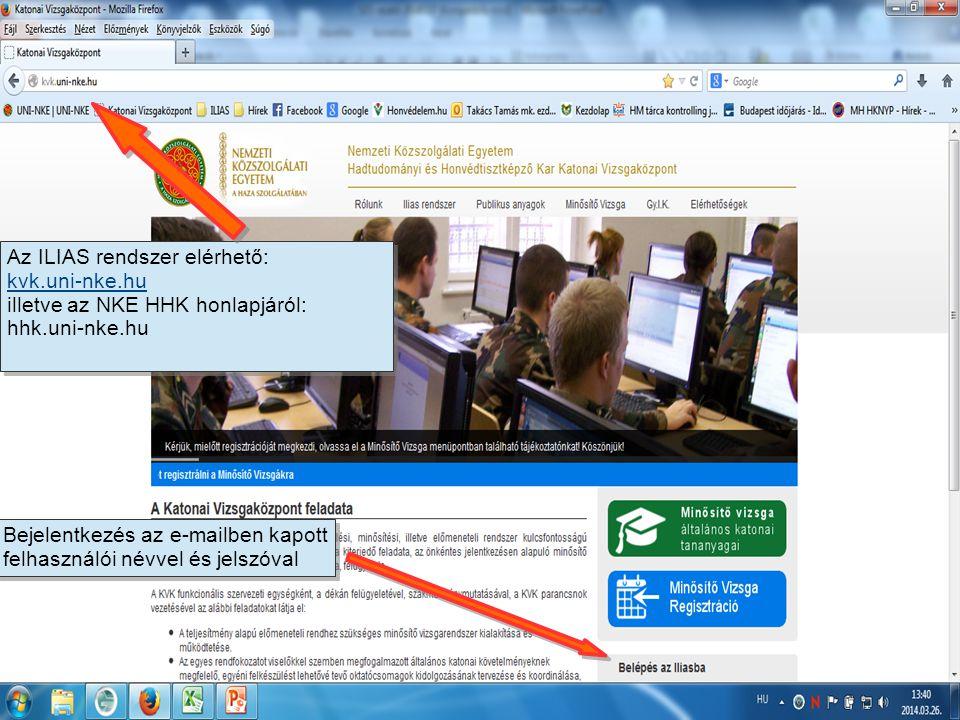 Az ILIAS rendszer elérhető: kvk.uni-nke.hu illetve az NKE HHK honlapjáról: hhk.uni-nke.hu Az ILIAS rendszer elérhető: kvk.uni-nke.hu illetve az NKE HHK honlapjáról: hhk.uni-nke.hu Bejelentkezés az e-mailben kapott felhasználói névvel és jelszóval