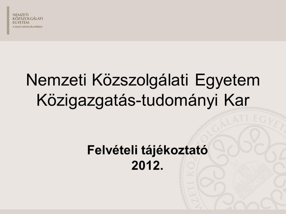 Nemzeti Közszolgálati Egyetem Közigazgatás-tudományi Kar Felvételi tájékoztató 2012.