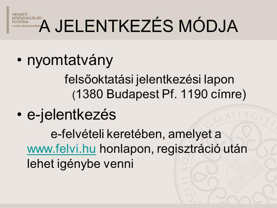 A JELENTKEZÉS MÓDJA nyomtatvány felsőoktatási jelentkezési lapon ( 1380 Budapest Pf. 1190 címre) e-jelentkezés e-felvételi keretében, amelyet a www.fe