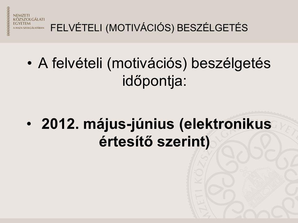 FELVÉTELI (MOTIVÁCIÓS) BESZÉLGETÉS A felvételi (motivációs) beszélgetés időpontja: 2012. május-június (elektronikus értesítő szerint)