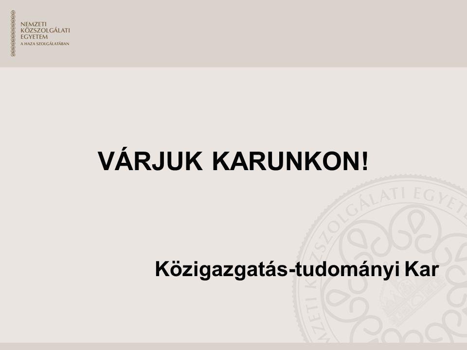 VÁRJUK KARUNKON! Közigazgatás-tudományi Kar