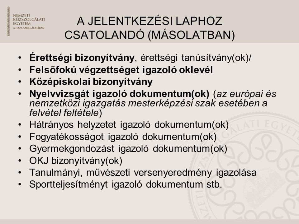 A JELENTKEZÉSI LAPHOZ CSATOLANDÓ (MÁSOLATBAN) Érettségi bizonyítvány, érettségi tanúsítvány(ok)/ Felsőfokú végzettséget igazoló oklevél Középiskolai b