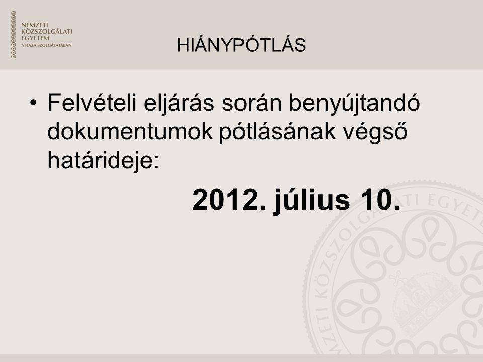 HIÁNYPÓTLÁS Felvételi eljárás során benyújtandó dokumentumok pótlásának végső határideje: 2012. július 10.