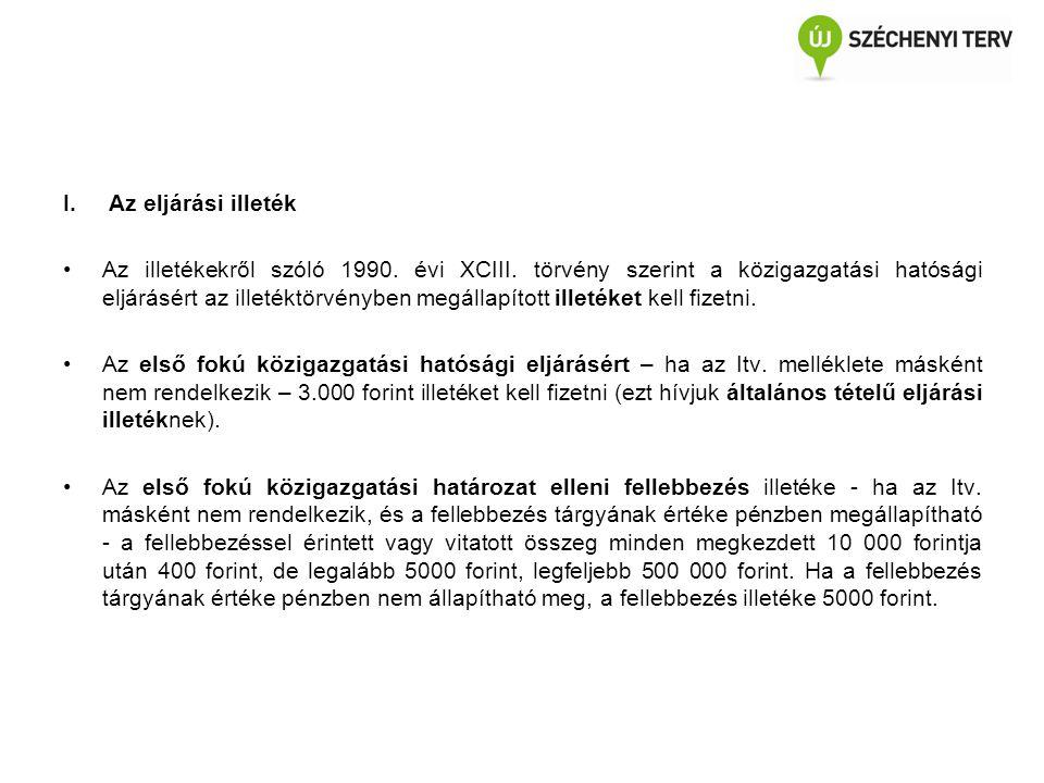 I.Az eljárási illeték Az illetékekről szóló 1990. évi XCIII. törvény szerint a közigazgatási hatósági eljárásért az illetéktörvényben megállapított il