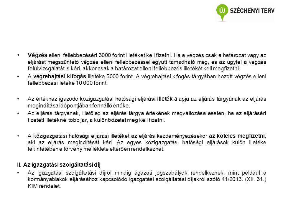 V égzés elleni fellebbezésért 3000 forint illetéket kell fizetni. Ha a végzés csak a határozat vagy az eljárást megszüntető végzés elleni fellebbezéss