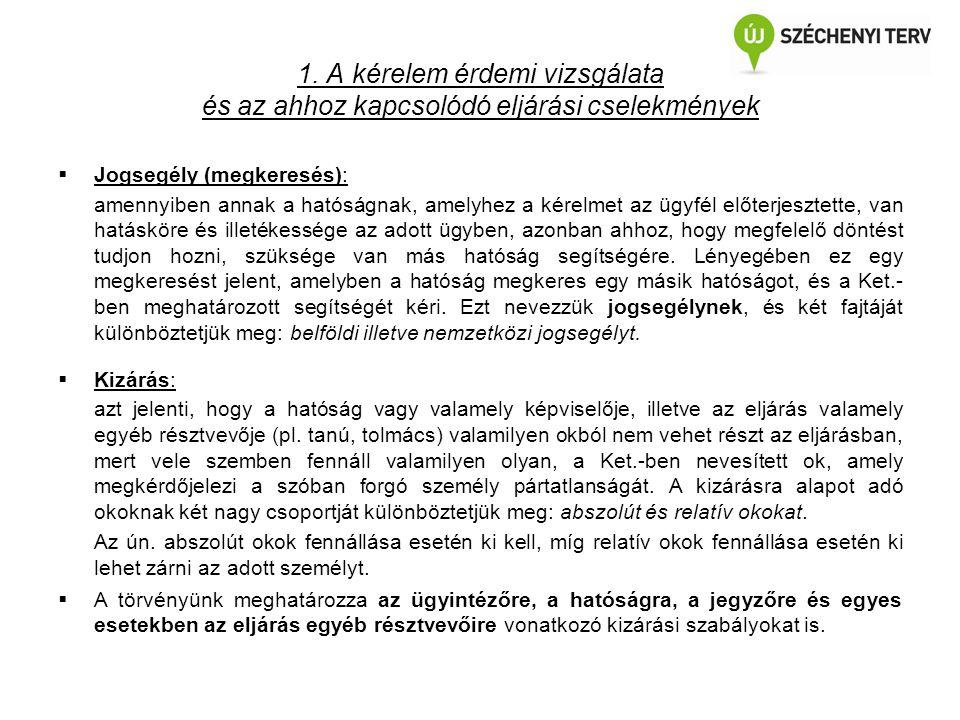 1. A kérelem érdemi vizsgálata és az ahhoz kapcsolódó eljárási cselekmények  Jogsegély (megkeresés): amennyiben annak a hatóságnak, amelyhez a kérelm