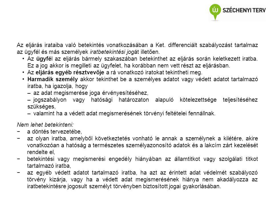Az eljárás irataiba való betekintés vonatkozásában a Ket. differenciált szabályozást tartalmaz az ügyfél és más személyek iratbetekintési jogát illető