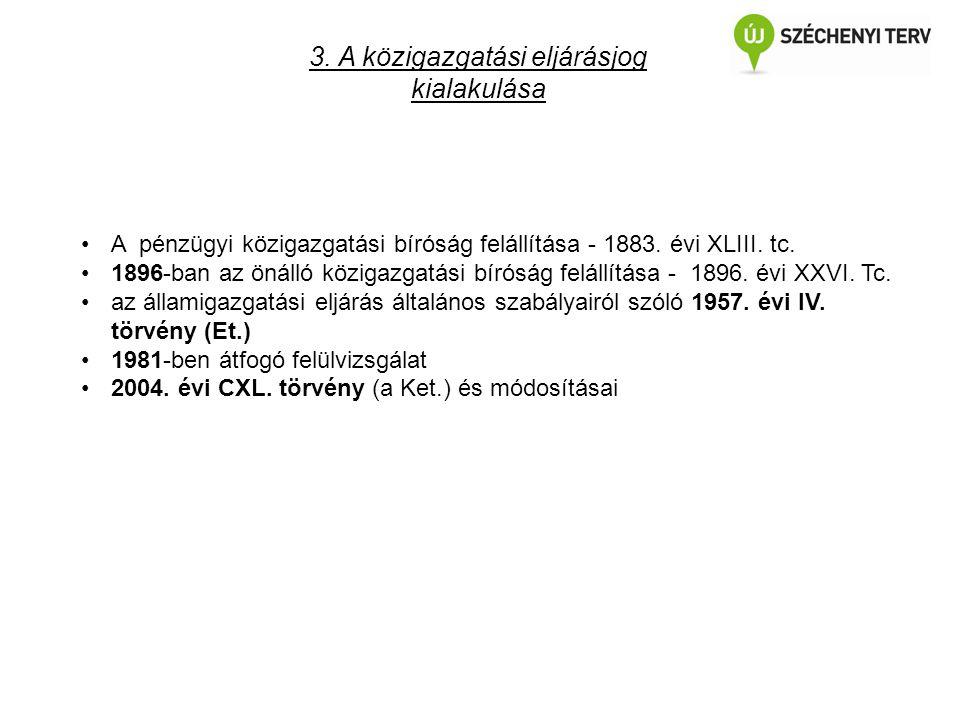3. A közigazgatási eljárásjog kialakulása A pénzügyi közigazgatási bíróság felállítása - 1883. évi XLIII. tc. 1896-ban az önálló közigazgatási bíróság