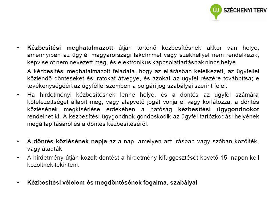 Kézbesítési meghatalmazott útján történő kézbesítésnek akkor van helye, amennyiben az ügyfél magyarországi lakcímmel vagy székhellyel nem rendelkezik,
