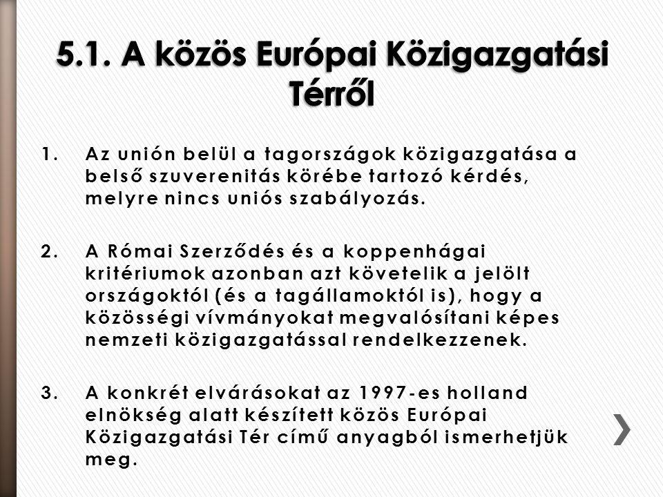 1.Az unión belül a tagországok közigazgatása a belső szuverenitás körébe tartozó kérdés, melyre nincs uniós szabályozás. 2.A Római Szerződés és a kopp