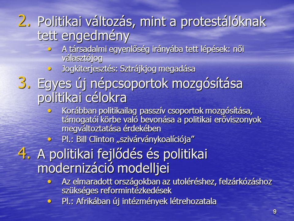 9 2. Politikai változás, mint a protestálóknak tett engedmény A társadalmi egyenlőség irányába tett lépések: női választójog A társadalmi egyenlőség i