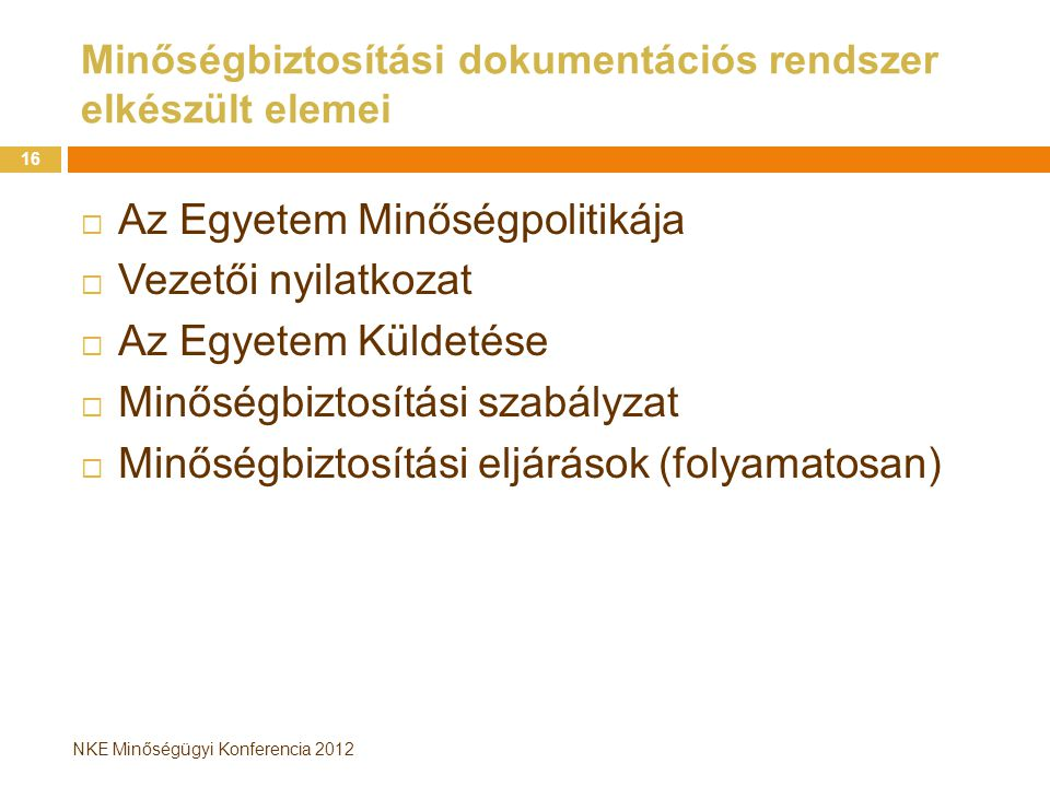 NKE Minőségügyi Konferencia 2012 Minőségbiztosítási dokumentációs rendszer elkészült elemei  Az Egyetem Minőségpolitikája  Vezetői nyilatkozat  Az