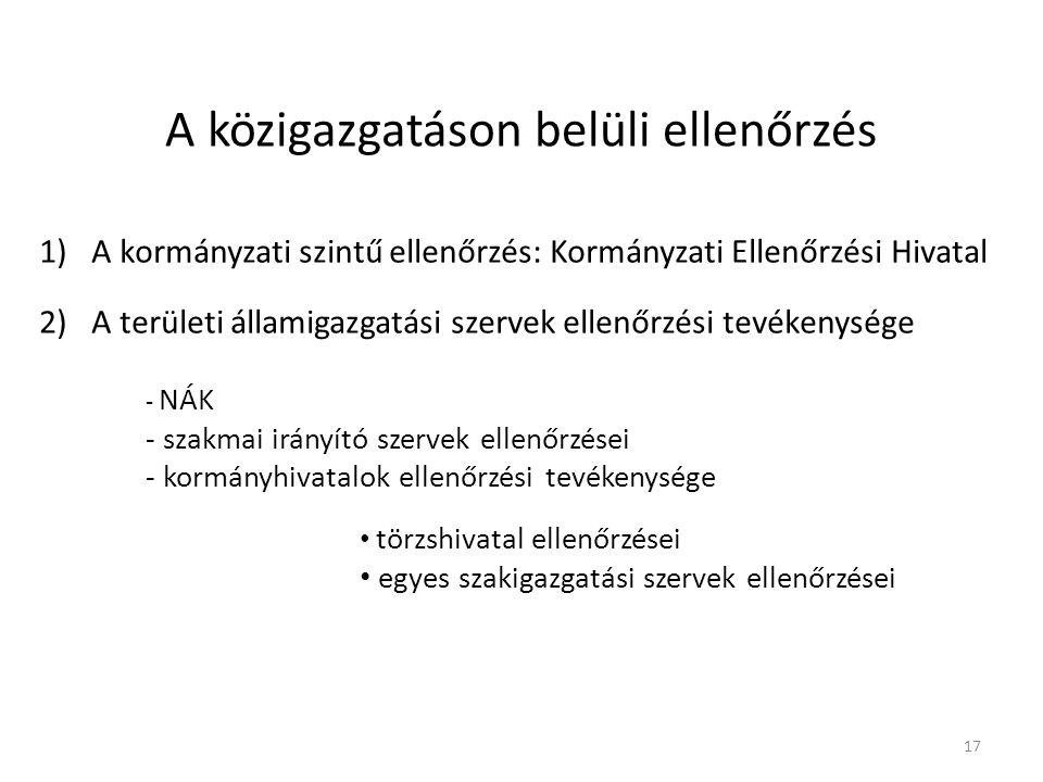 A közigazgatáson belüli ellenőrzés 1)A kormányzati szintű ellenőrzés: Kormányzati Ellenőrzési Hivatal 2)A területi államigazgatási szervek ellenőrzési