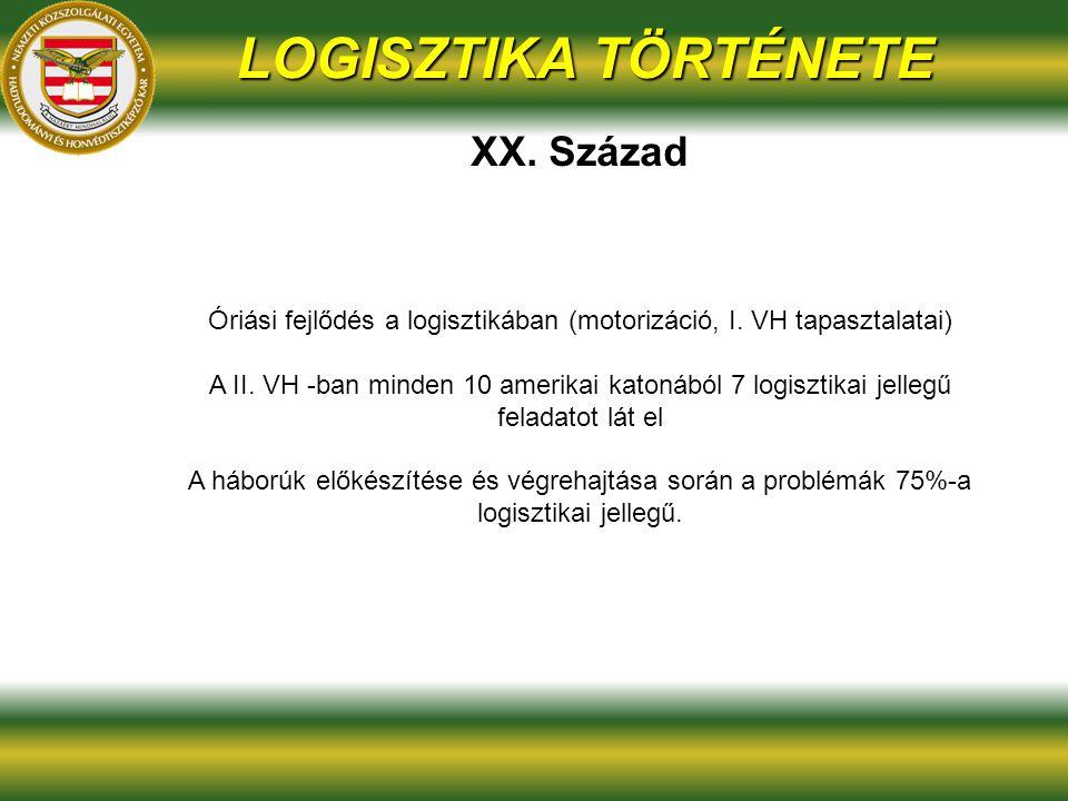 LOGISZTIKA TÖRTÉNETE XX.Század Óriási fejlődés a logisztikában (motorizáció, I.