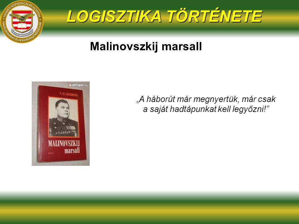 """LOGISZTIKA TÖRTÉNETE Malinovszkij marsall """" A háborút már megnyertük, már csak a saját hadtápunkat kell legyőzni!"""