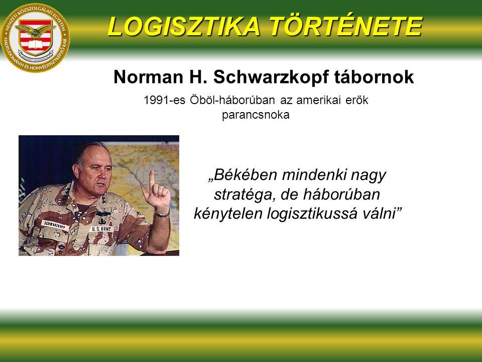 """""""Békében mindenki nagy stratéga, de háborúban kénytelen logisztikussá válni LOGISZTIKA TÖRTÉNETE Norman H."""