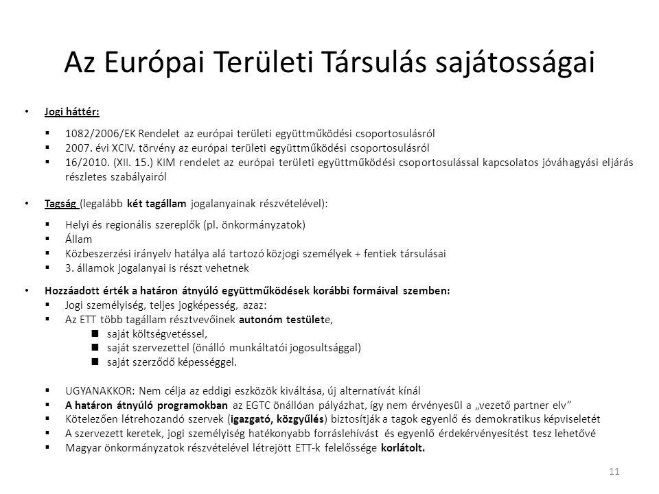 Az Európai Területi Társulás sajátosságai Jogi háttér:  1082/2006/EK Rendelet az európai területi együttműködési csoportosulásról  2007. évi XCIV. t