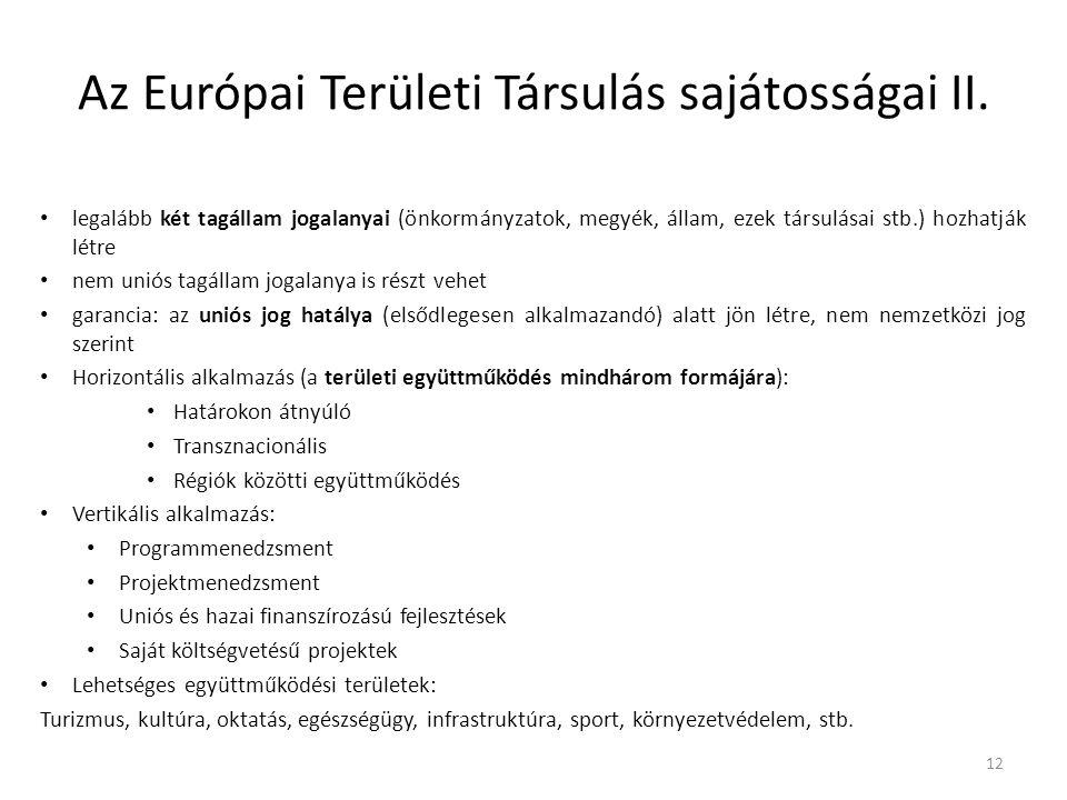 Az Európai Területi Társulás sajátosságai II. legalább két tagállam jogalanyai (önkormányzatok, megyék, állam, ezek társulásai stb.) hozhatják létre n