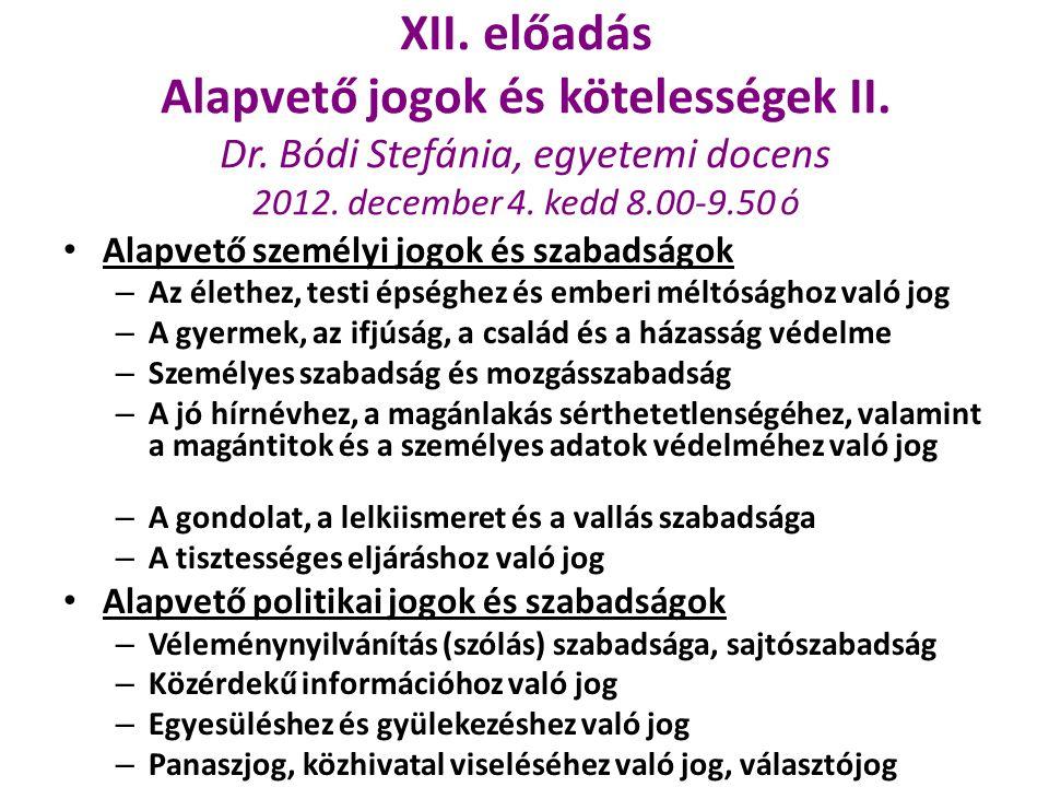 XII. előadás Alapvető jogok és kötelességek II. Dr. Bódi Stefánia, egyetemi docens 2012. december 4. kedd 8.00-9.50 ó Alapvető személyi jogok és szaba