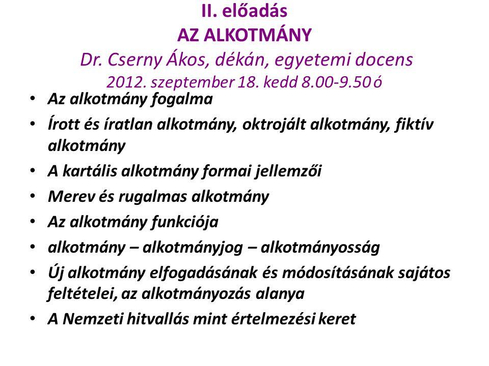 II. előadás AZ ALKOTMÁNY Dr. Cserny Ákos, dékán, egyetemi docens 2012. szeptember 18. kedd 8.00-9.50 ó Az alkotmány fogalma Írott és íratlan alkotmány