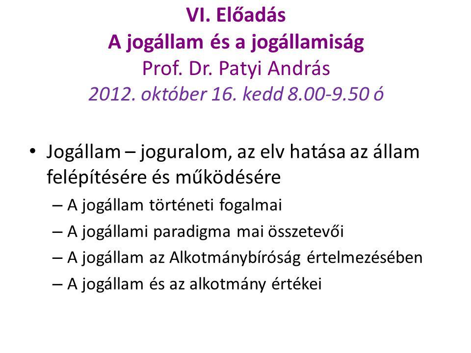 VI. Előadás A jogállam és a jogállamiság Prof. Dr. Patyi András 2012. október 16. kedd 8.00-9.50 ó Jogállam – joguralom, az elv hatása az állam felépí