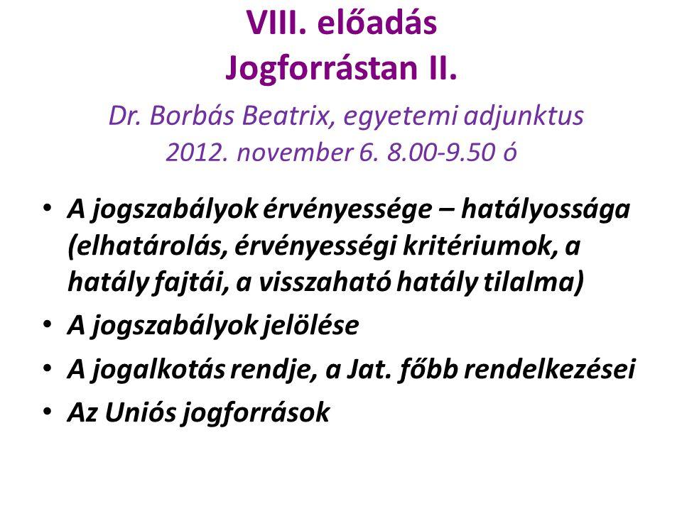 VIII. előadás Jogforrástan II. Dr. Borbás Beatrix, egyetemi adjunktus 2012. november 6. 8.00-9.50 ó A jogszabályok érvényessége – hatályossága (elhatá