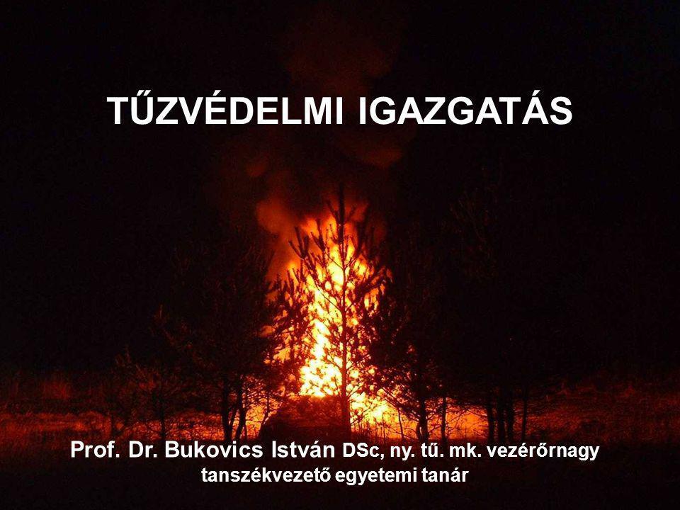Prof. Dr. Bukovics István DSc, ny. tű. mk. vezérőrnagy tanszékvezető egyetemi tanár TŰZVÉDELMI IGAZGATÁS 1