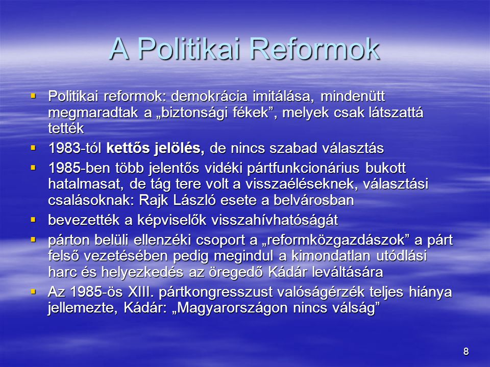 9 A Kádár-rendszer záró modellje 1.Rendszer-reformokkal átalakított önálló szocializmus-modell.
