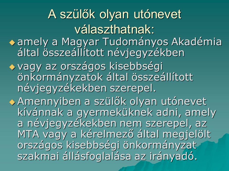 A szülők olyan utónevet választhatnak:  amely a Magyar Tudományos Akadémia által összeállított névjegyzékben  vagy az országos kisebbségi önkormányz