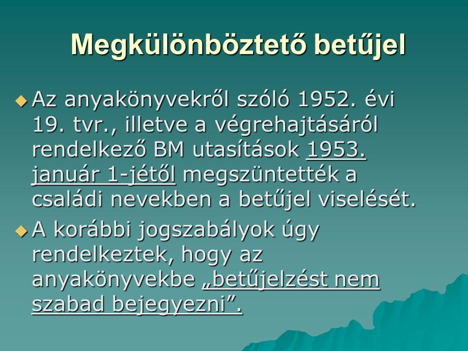 Megkülönböztető betűjel Megkülönböztető betűjel  Az anyakönyvekről szóló 1952. évi 19. tvr., illetve a végrehajtásáról rendelkező BM utasítások 1953.