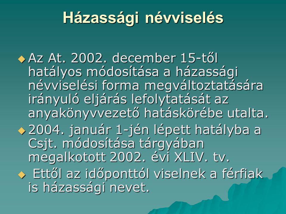 Házassági névviselés  Az At. 2002. december 15-től hatályos módosítása a házassági névviselési forma megváltoztatására irányuló eljárás lefolytatását