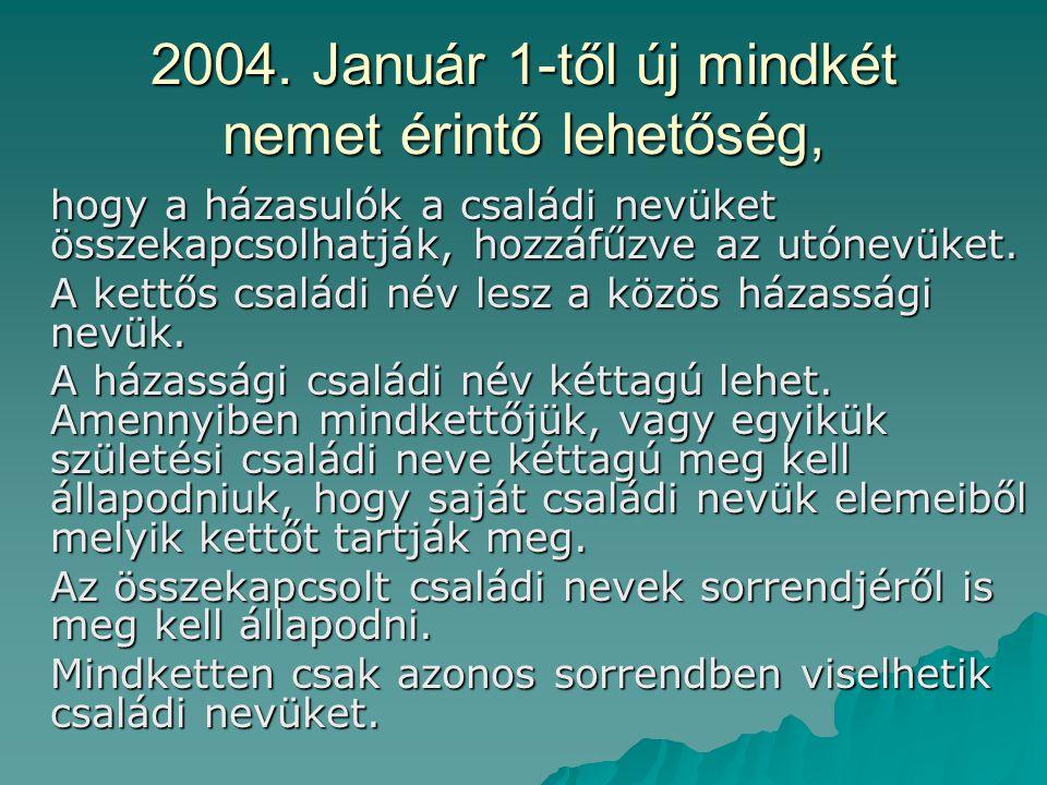 2004. Január 1-től új mindkét nemet érintő lehetőség, hogy a házasulók a családi nevüket összekapcsolhatják, hozzáfűzve az utónevüket. A kettős család
