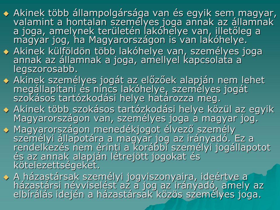 Akinek több állampolgársága van és egyik sem magyar, valamint a hontalan személyes joga annak az államnak a joga, amelynek területén lakóhelye van,
