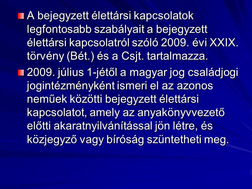 a bejegyzett élettársi kapcsolat létesítése során alkalmazott nyelv megnevezését, ha a bejegyzett élettársi kapcsolat létesítésére irányuló eljárás valamely Magyarországon honos nemzeti és etnikai kisebbség nyelvén történt; a bejegyzett élettársi kapcsolat létrehozásánál közreműködött anyakönyvvezető nevét; a bejegyzett élettársak külföldi állampolgárságát vagy hontalanságát, a hazai anyakönyvezésnél ismeretlen állampolgárságát.