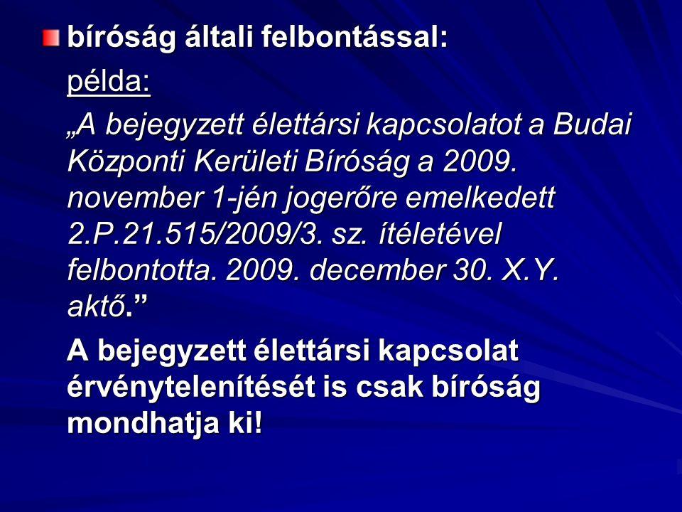 """bíróság általi felbontással: példa: """"A bejegyzett élettársi kapcsolatot a Budai Központi Kerületi Bíróság a 2009."""