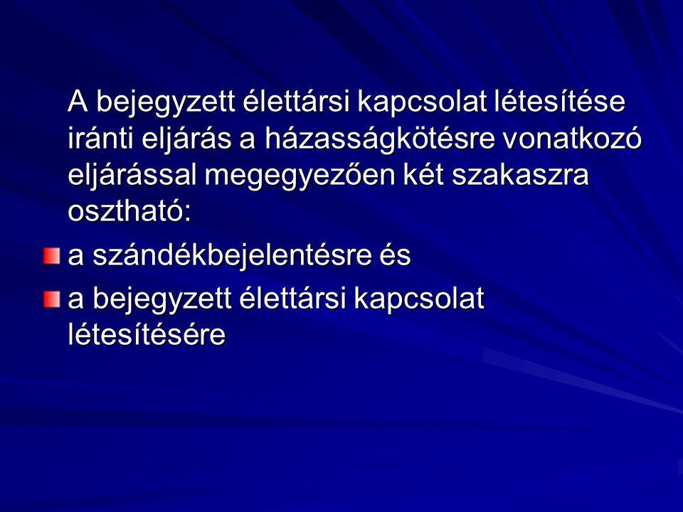 A bejelentési eljárás személyesen kell bejelenteni, ha a felek egyike magyarországi lakcímmel nem rendelkező személy, akkor írásban is bejelentheti.