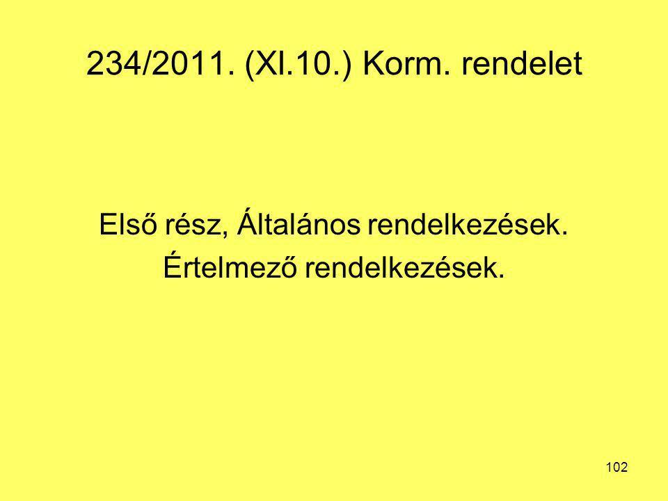 234/2011. (XI.10.) Korm. rendelet Első rész, Általános rendelkezések. Értelmező rendelkezések. 102
